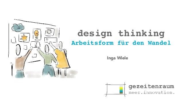 design thinking  Arbeitsform für den Wandel  Inga Wiele