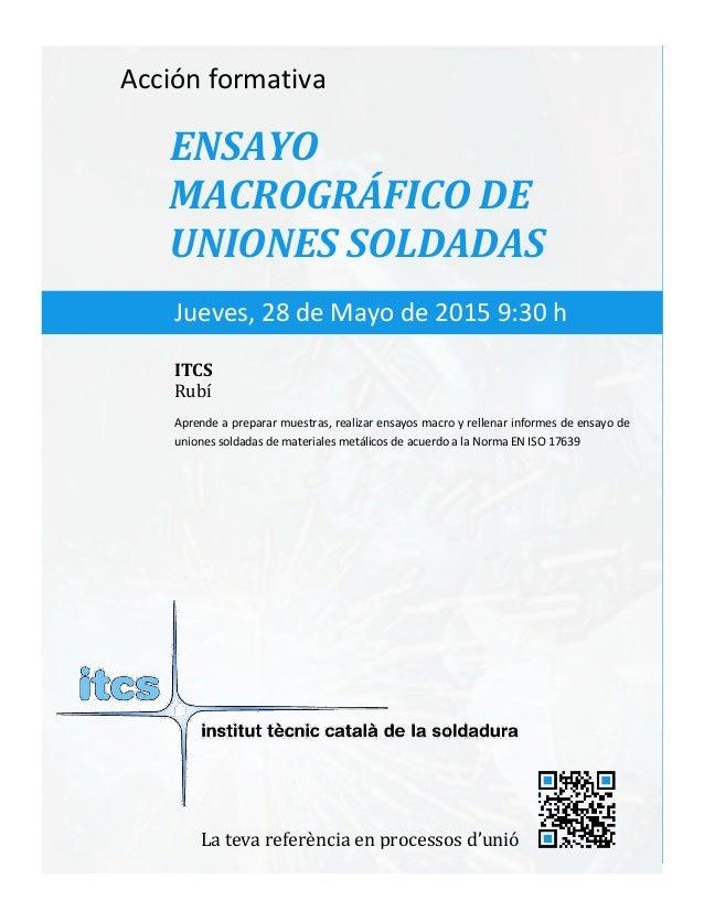 itcs-2015 Acción formativa ENSAYO MACROGRÁFICO DE UNIONES SOLDADAS Aprende a preparar muestras, realizar ensayos macro y r...