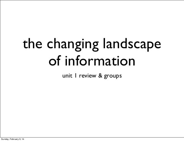 the changing landscape of information unit 1 review & groups  Sunday, February 9, 14