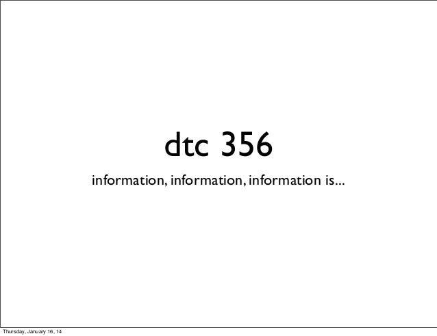 dtc 356 information, information, information is...  Thursday, January 16, 14