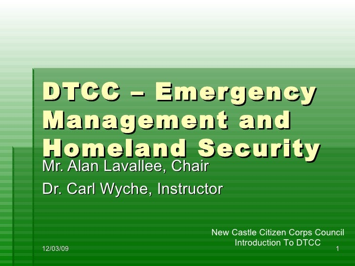 DTCC – Emergency Management and Homeland Security Mr. Alan Lavallee, Chair Dr. Carl Wyche, Instructor 06/07/09 New Castle ...