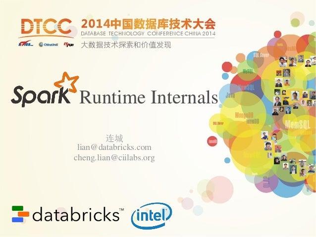 Runtime Internals 连城 lian@databricks.com cheng.lian@ciilabs.org
