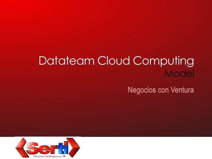 Datateam Cloud Computing Model<br />Negocios con Ventura<br />