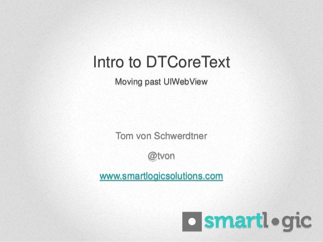 Intro to DTCoreTextTom von Schwerdtner@tvonwww.smartlogicsolutions.comMoving past UIWebView