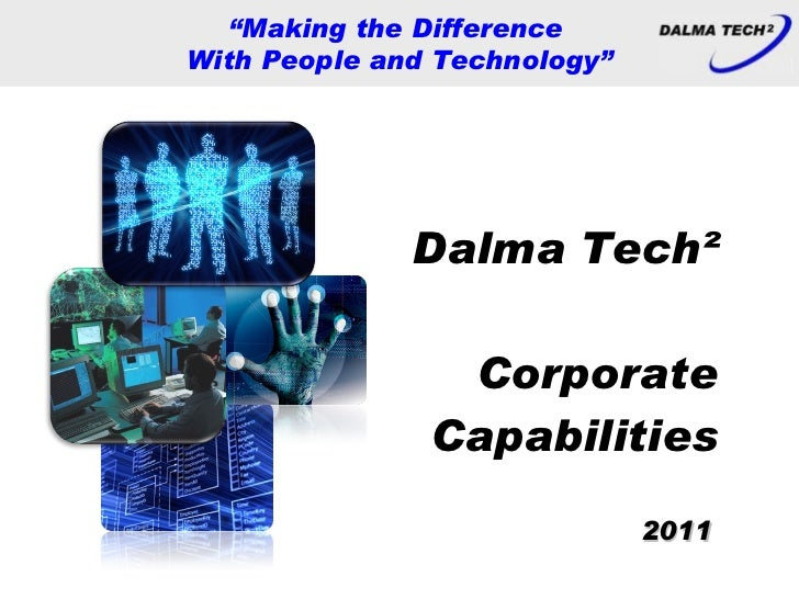 "Dalma Tech²  Corporate Capabilities "" Making the Difference  With People and Technology"" 2011"