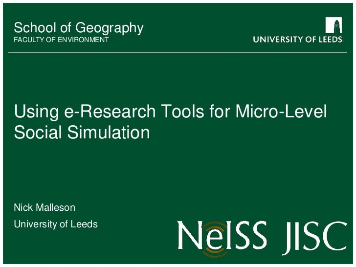 School of Geography<br />FACULTY OF ENVIRONMENT<br />Using e-Research Tools for Micro-Level Social Simulation<br />Nick Ma...