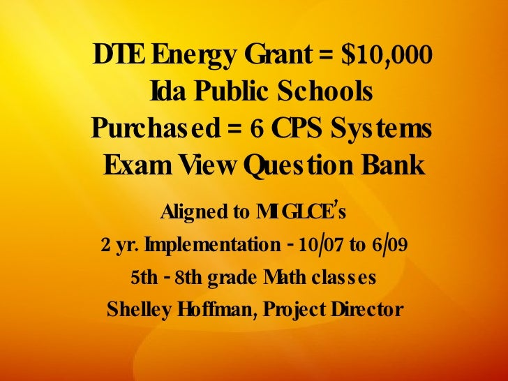 DTE Energy Grant = $10,000     Ida Public Schools Purchased = 6 CPS Systems  Exam View Question Bank         Aligned to MI...