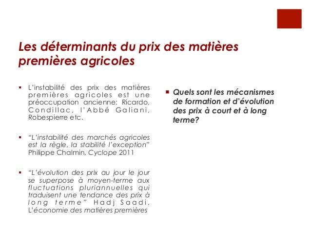 Les déterminants du prix des matièrespremières agricoles§ L'instabilité des prix des matières    premières agricoles est...