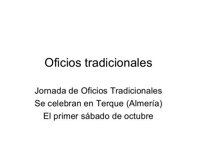 Oficios tradicionales Jornada de Oficios Tradicionales Se celebran en Terque (Almería) El primer sábado de octubre