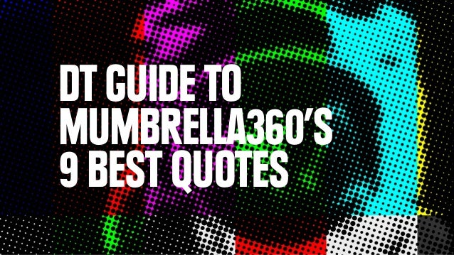 DT GUIDE TOMUMBRELLA360'S9 BEST QUOTES
