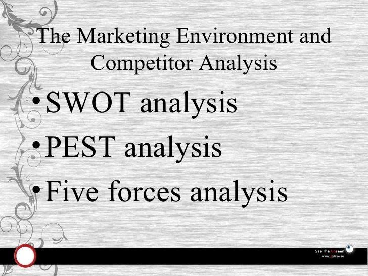 The Marketing Environment and Competitor Analysis <ul><li>SWOT analysis </li></ul><ul><li>PEST analysis </li></ul><ul><li>...