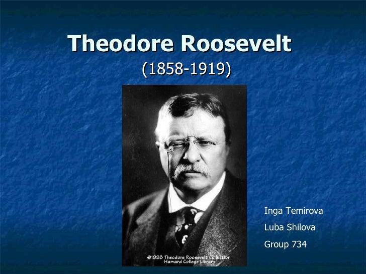 Theodore Roosevelt   (1858-1919) Inga Temirova Luba Shilova Group 734