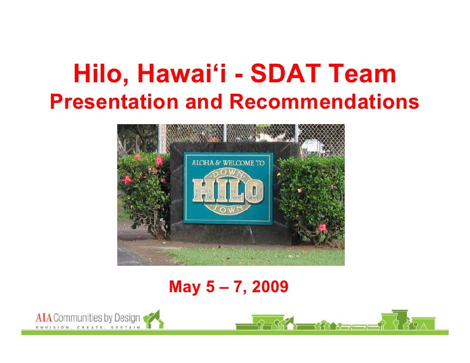 Hilo, Hawai'i - SDAT Team Presentation and Recommendations               May 5 – 7, 2009