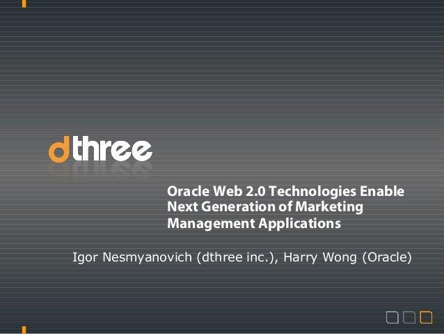 Oracle Web 2.0 Technologies EnableNext Generation of MarketingManagement ApplicationsIgor Nesmyanovich (dthree inc.), Harr...