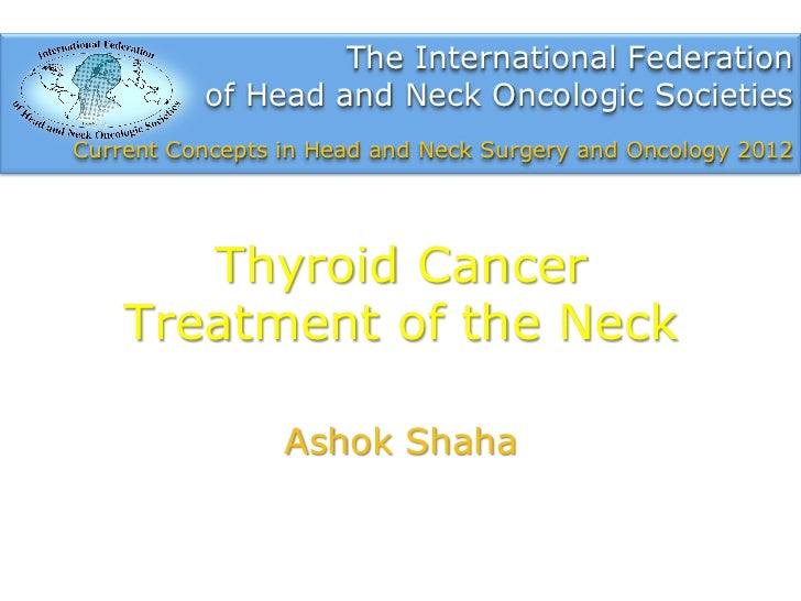 Thyroid cancer treatment of the neck by A. Shaha