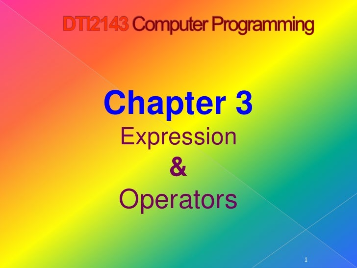 DTI2143 Computer Programming<br />1<br />Chapter 3<br />Expression<br />&<br />Operators <br />