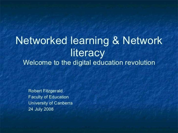 Networked learning & Network literacy   Welcome to the digital education revolution Robert Fitzgerald Faculty of Education...