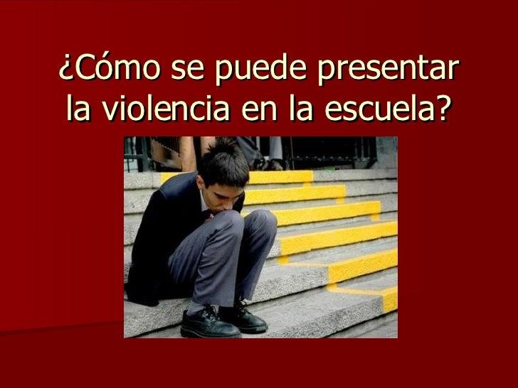 ¿Cómo se puede presentar la violencia en la escuela?