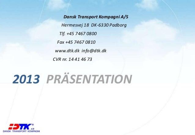 Dansk Transport Kompagni A/SHermesvej 18 DK-6330 PadborgTlf. +45 7467 0800Fax +45 7467 0810www.dtk.dk info@dtk.dkCVR nr. 1...