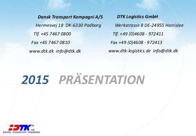 Dansk Transport Kompagni A/S Hermesvej 18 DK-6330 Padborg Tlf. +45 7467 0800 Fax +45 7467 0810 www.dtk.dk info@dtk.dk PRÄS...