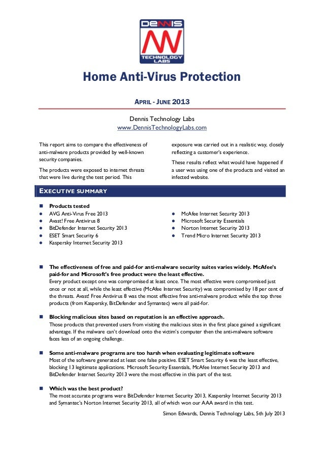 Home Anti-Virus Protection APRIL - JUNE 2013 Dennis Technology Labs www.DennisTechnologyLabs.com This report aims to compa...