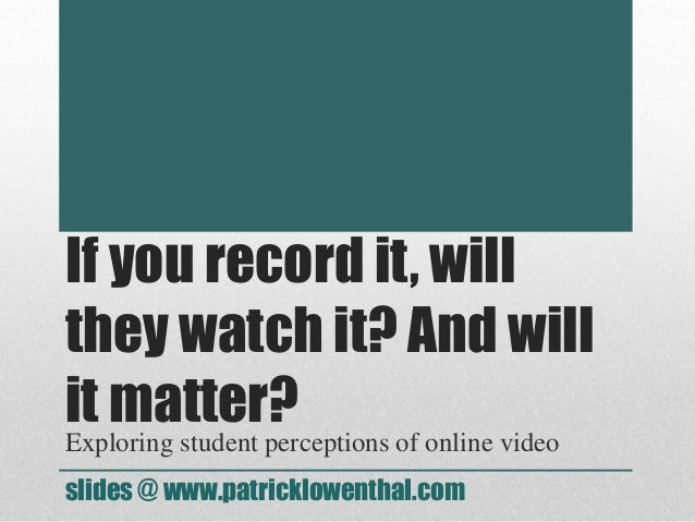 If you record it, will they watch it? And will it matter? Exploring student perceptions of online video slides @ www.patri...