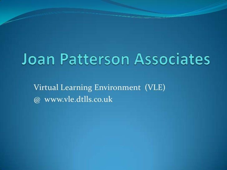 Joan Patterson Associates<br />Virtual Learning Environment  (VLE) <br />@  www.vle.dtlls.co.uk<br />