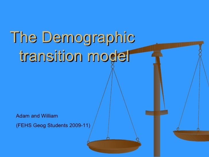 The Demographic  transition model Adam and William (FEHS Geog Students 2009-11)
