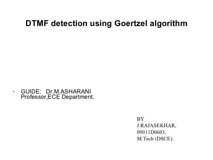 DTMF detection using Goertzel algorithm <ul><li>GUIDE:  Dr.M.ASHARANI Professor,ECE Department. </li></ul>BY J.RAJASEKHAR,...