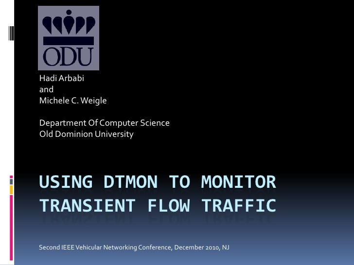 Using Dtmon TO Monitor Transient Flow Traffic<br />Hadi Arbabi<br />and <br />Michele C. Weigle<br />Department Of Compute...