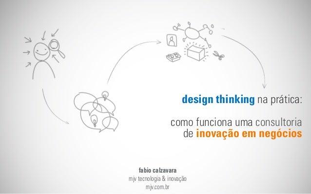 design thinking na prática: como funciona uma consultoria de inovação em negócios fabio calzavara mjv tecnologia & inovaçã...