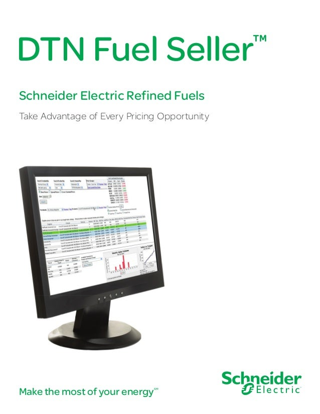 DTN Fuel Seller  ™  Schneider Electric Refined Fuels Take Advantage of Every Pricing Opportunity  Make the most of your en...