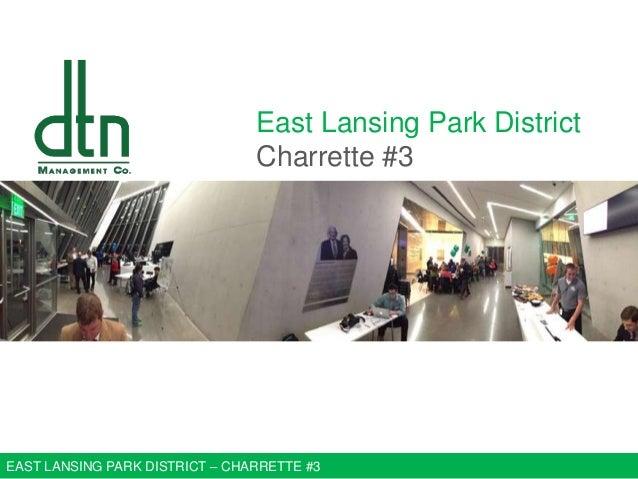 East Lansing Park District Charrette #3  EAST LANSING PARK DISTRICT – CHARRETTE #3