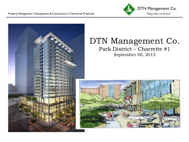 "DTN Management Co. Park District – Charrette #1 September 30, 2013 DTN Management Co. ""doing what we do best""Property Mana..."