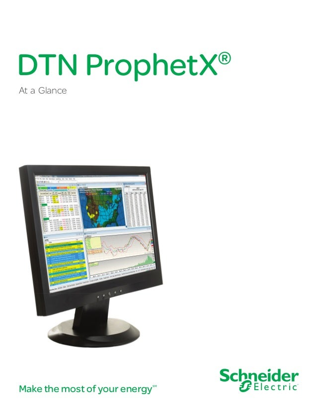 DTN ProphetX  ®  At a Glance  Make the most of your energy  SM