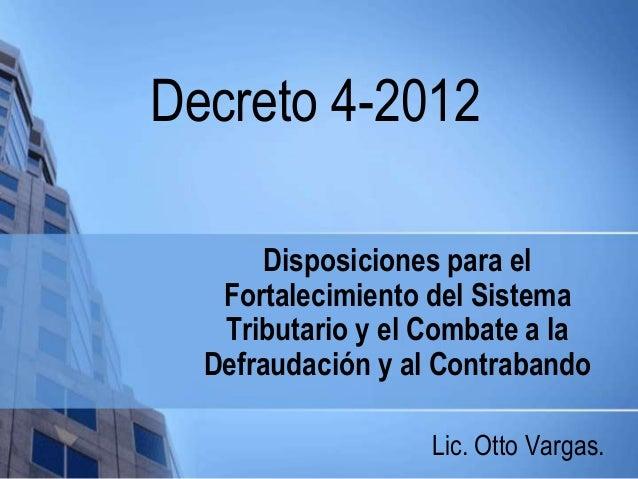 Disposiciones para elFortalecimiento del SistemaTributario y el Combate a laDefraudación y al ContrabandoLic. Otto Vargas....