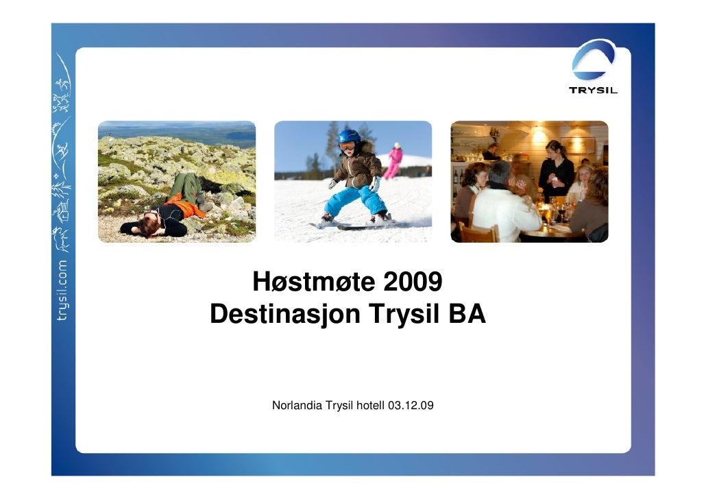 Høstmøte 2009 Destinasjon Trysil BA       Norlandia Trysil hotell 03.12.09