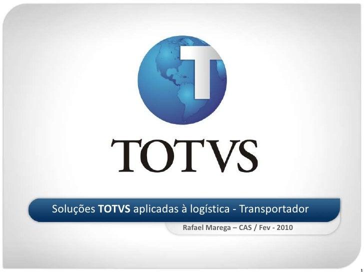 Soluções TOTVS aplicadas à logística - Transportador<br />Rafael Marega – CAS / Fev - 2010<br />1<br />