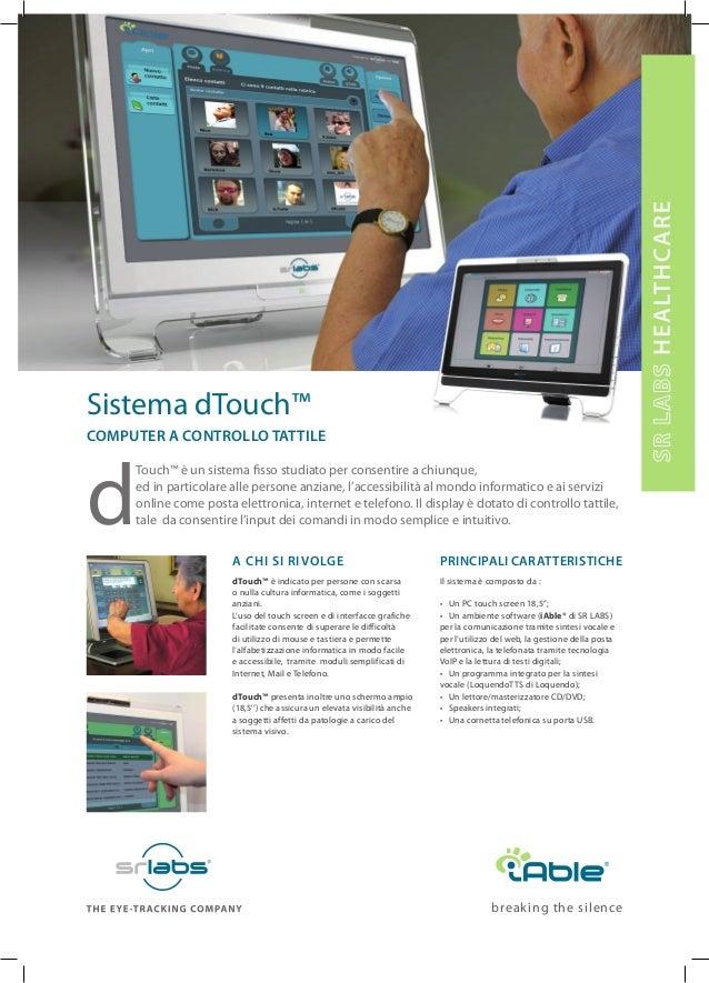 """principali CAratteristiche Il sistema è composto da : • Un PC touch screen 18,5""""; • Un ambiente software (iAble® di SR LAB..."""