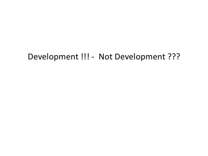 Development !!! - Not Development ???