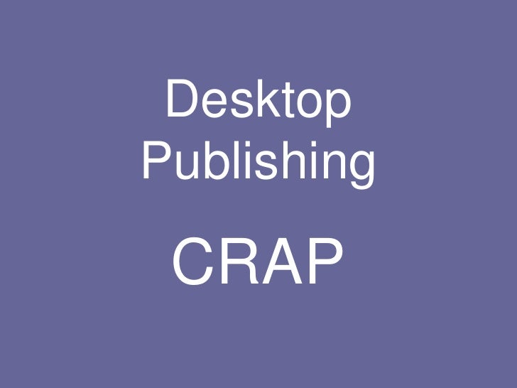 Desktop Publishing<br />CRAP<br />