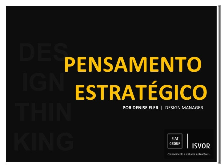 POR DENISE ELER  |  DESIGN MANAGER  DES IGN THINKING PENSAMENTO  ESTRATÉGICO