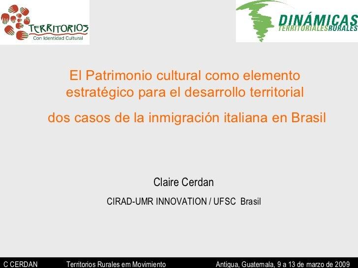C CERDAN   Territorios Rurales em Movimiento  Antigua, Guatemala, 9 a 13 de marzo de 2009 El Patrimonio cultural como elem...