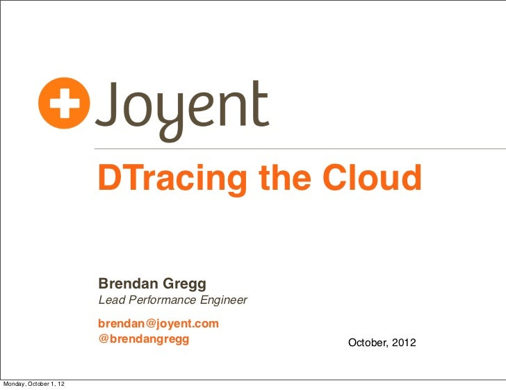 DTracing the Cloud                        Brendan Gregg                        Lead Performance Engineer                  ...