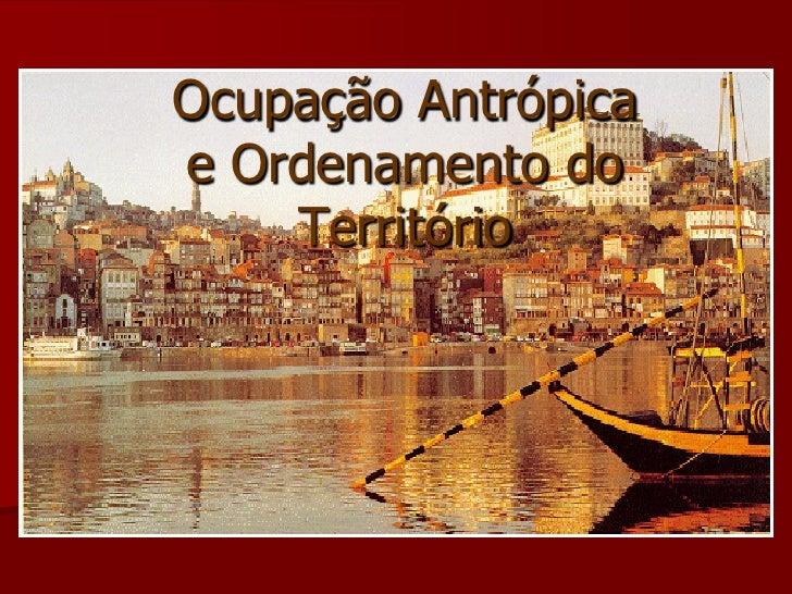 Ocupação Antrópica e Ordenamento do     Território