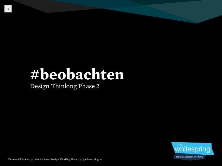 1                  #beobachten                  Design Thinking Phase 2Thomas Schönweitz // #beobachten - Design Thinking ...