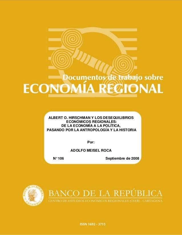 ALBERT O. HIRSCHMAN Y LOS DESEQUILIBRIOS         ECONÓMICOS REGIONALES:      DE LA ECONOMÍA A LA POLÍTICA,PASANDO POR LA A...