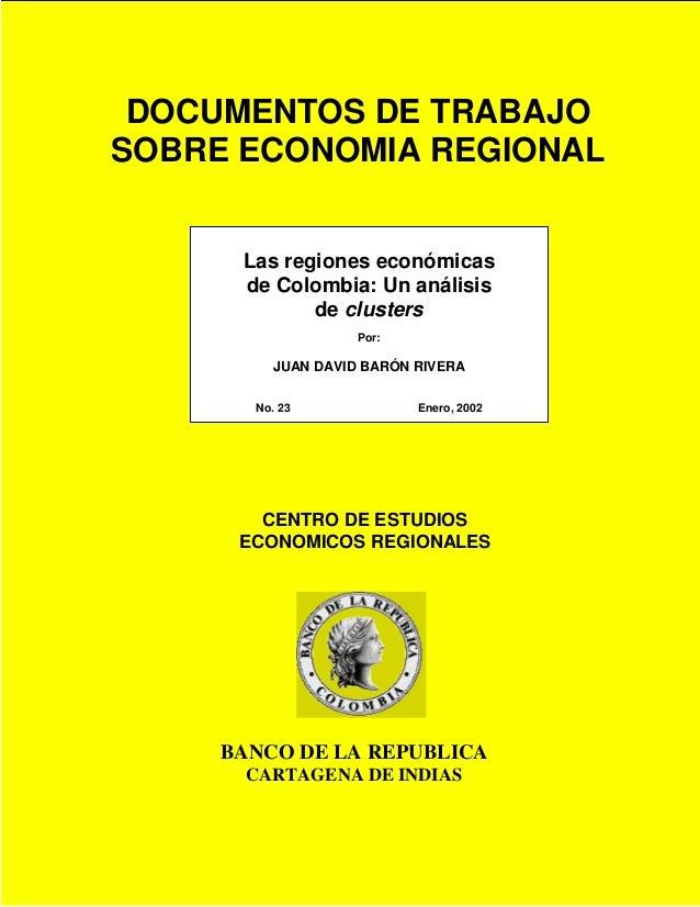 DOCUMENTOS DE TRABAJO SOBRE ECONOMIA REGIONAL  Las regiones económicas de Colombia: Un análisis de clusters Por:  JUAN DAV...