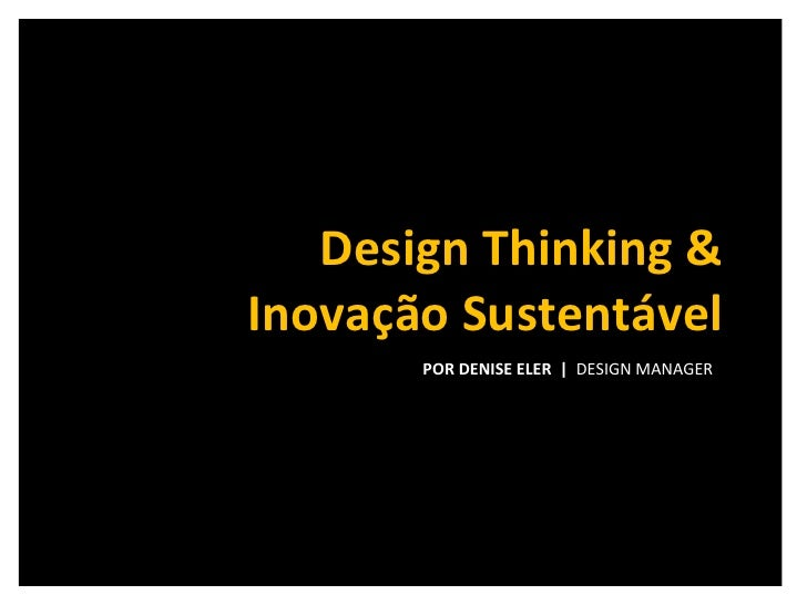 POR DENISE ELER  |  DESIGN MANAGER  Design Thinking & Inovação Sustentável