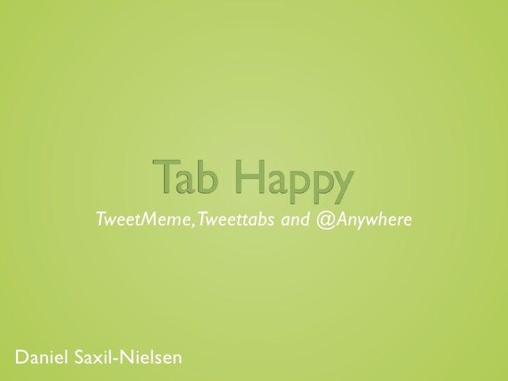 Tab Happy          TweetMeme,Tweettabs and @Anywhere     Daniel Saxil-Nielsen